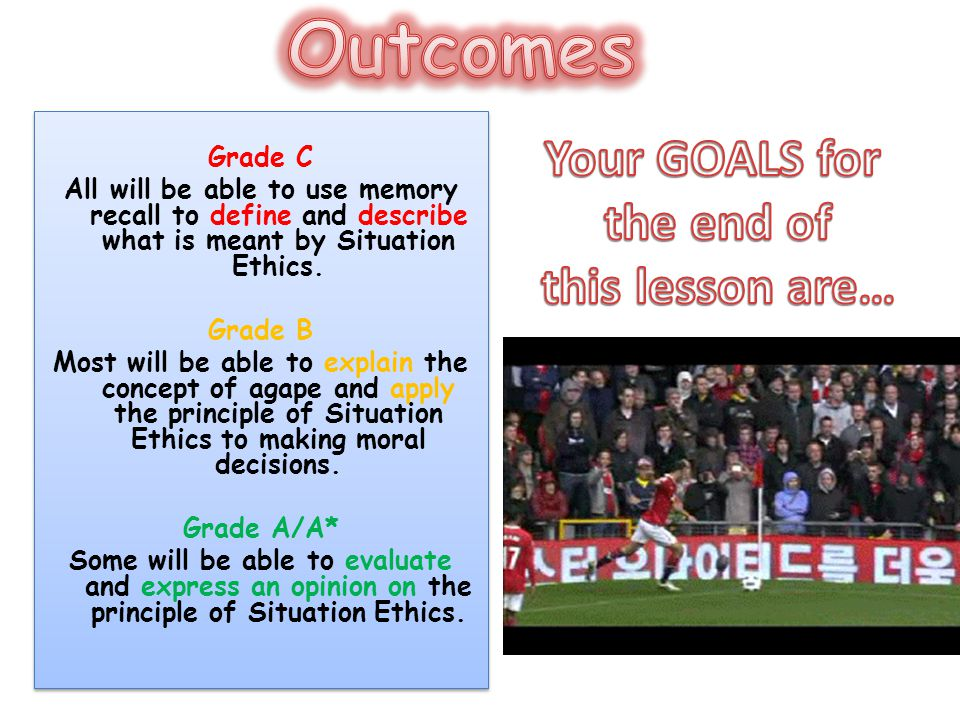 Outcomes Your GOALS for the end of this lesson are… Grade C