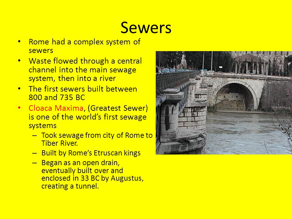 Sewers Rome had a complex system of sewers