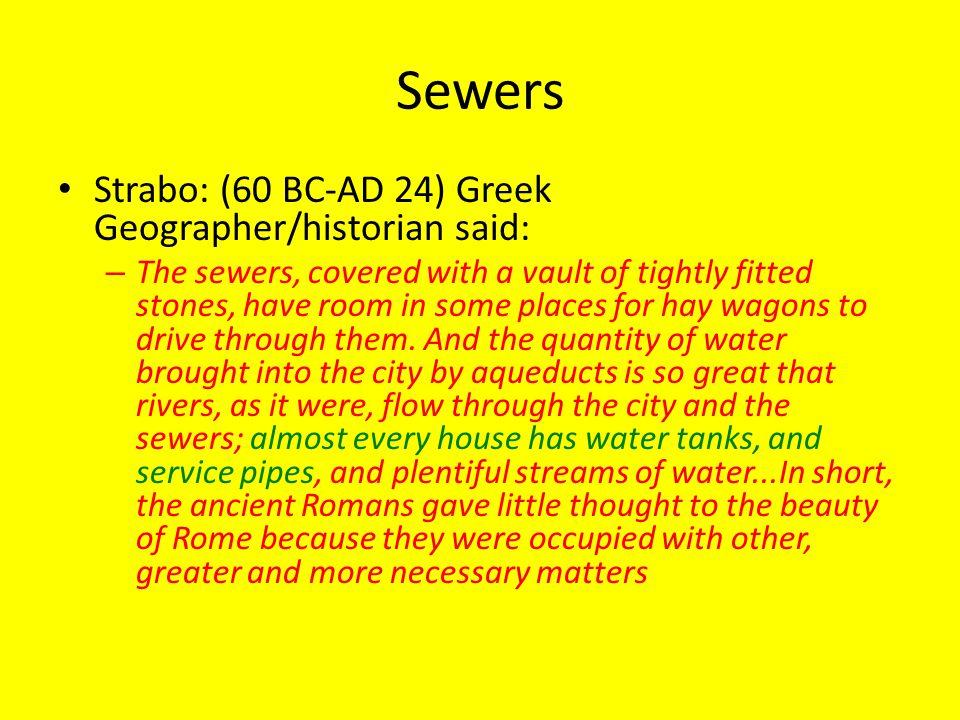 Sewers Strabo: (60 BC-AD 24) Greek Geographer/historian said: