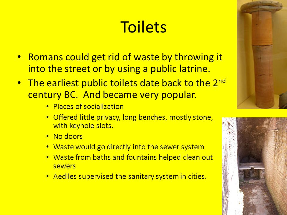 Toilets Romans could get rid of waste by throwing it into the street or by using a public latrine.