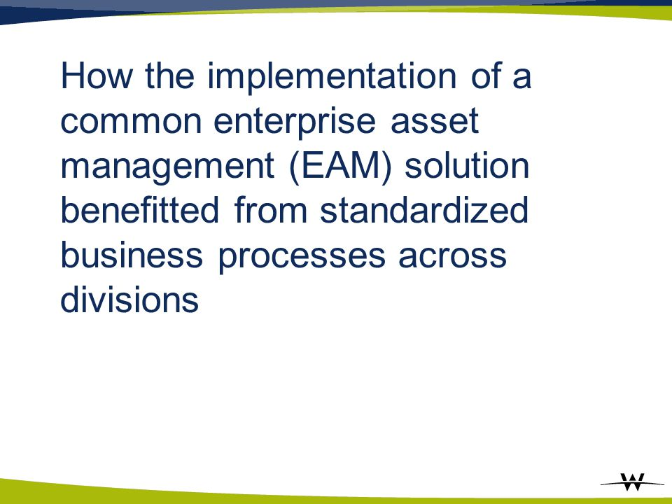 How the implementation of a common enterprise asset management (EAM) solution benefitted from standardized business processes across divisions