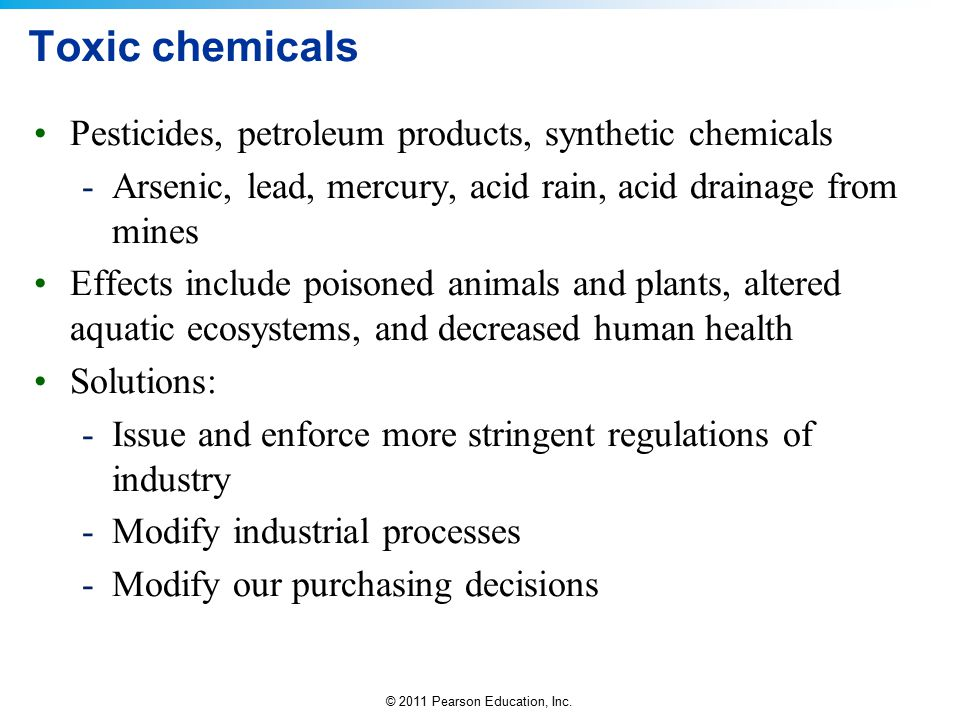 Toxic chemicals Pesticides, petroleum products, synthetic chemicals