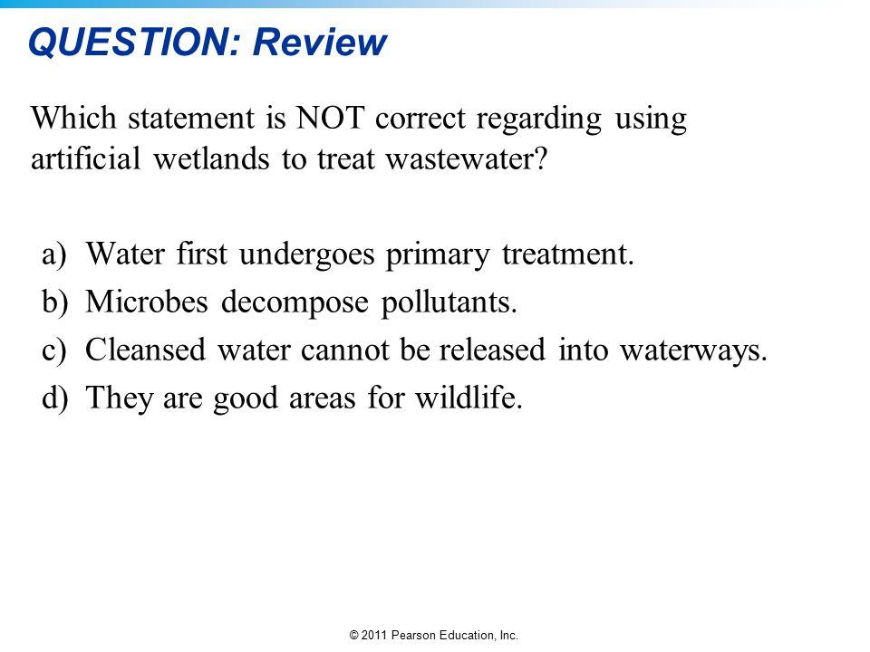 QUESTION: Review Which statement is NOT correct regarding using artificial wetlands to treat wastewater