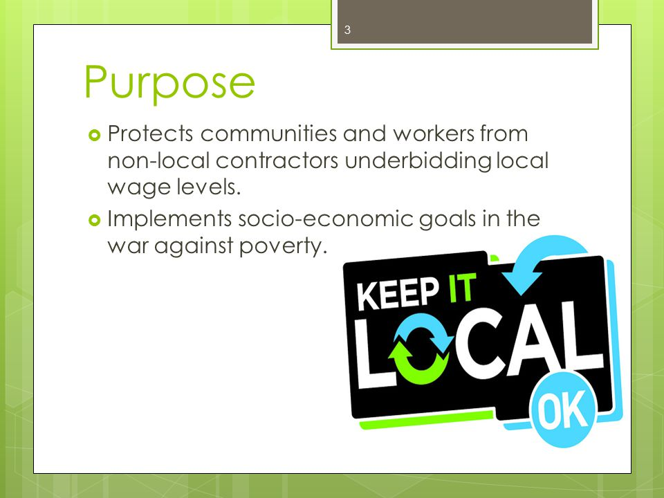 Purpose Protects communities and workers from non-local contractors underbidding local wage levels.
