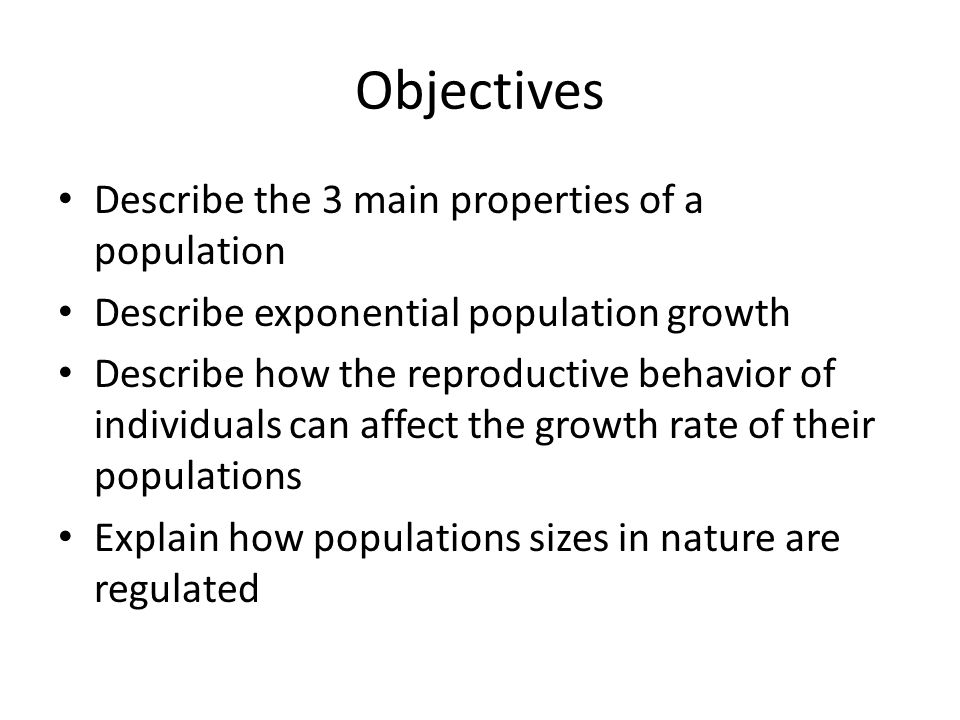 Objectives Describe the 3 main properties of a population