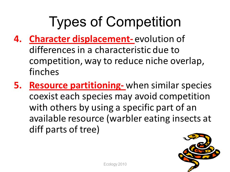 Types of Competition Character displacement- evolution of differences in a characteristic due to competition, way to reduce niche overlap, finches.