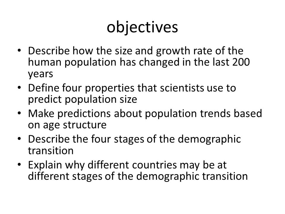 objectives Describe how the size and growth rate of the human population has changed in the last 200 years.