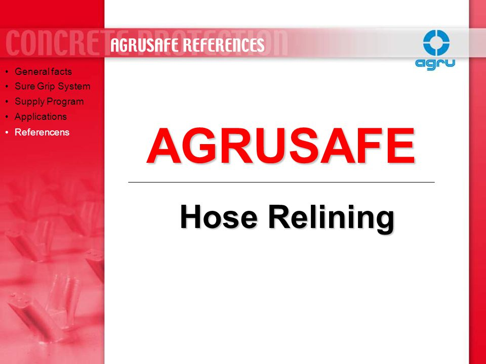 AGRUSAFE Hose Relining AGRUSAFE REFERENCES General facts