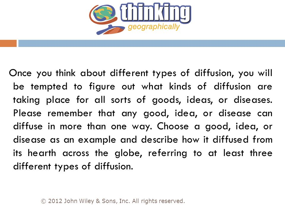 Once you think about different types of diffusion, you will be tempted to figure out what kinds of diffusion are taking place for all sorts of goods, ideas, or diseases. Please remember that any good, idea, or disease can diffuse in more than one way. Choose a good, idea, or disease as an example and describe how it diffused from its hearth across the globe, referring to at least three different types of diffusion.