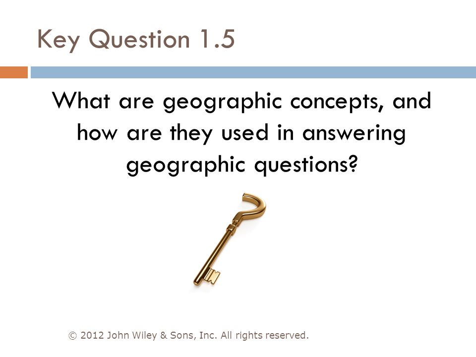 Key Question 1.5 What are geographic concepts, and how are they used in answering geographic questions