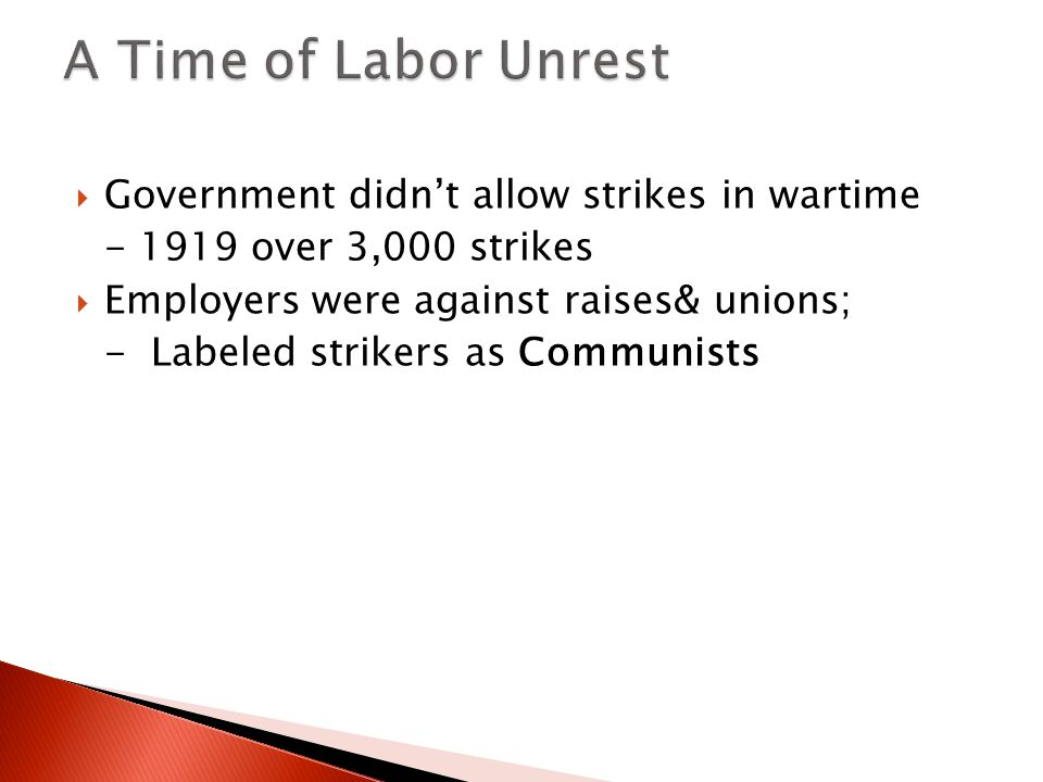 A Time of Labor Unrest Government didn't allow strikes in wartime