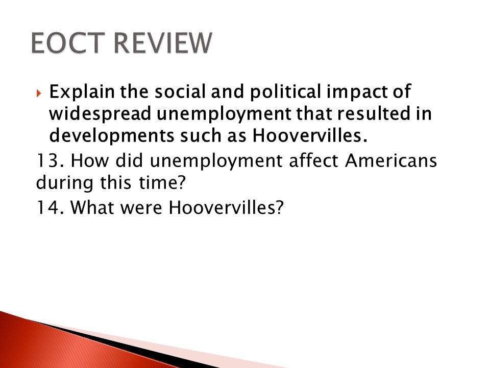 EOCT REVIEW Explain the social and political impact of widespread unemployment that resulted in developments such as Hoovervilles.