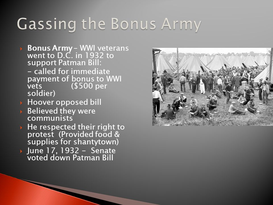 Gassing the Bonus Army Bonus Army – WWI veterans went to D.C. in 1932 to support Patman Bill: