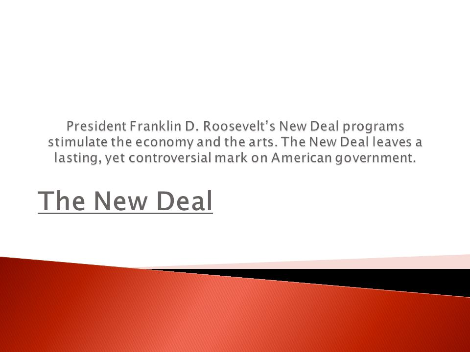 President Franklin D. Roosevelt's New Deal programs stimulate the economy and the arts. The New Deal leaves a lasting, yet controversial mark on American government.