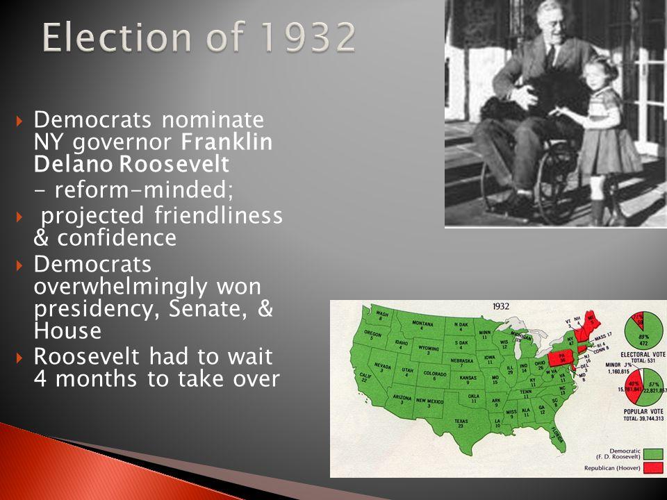 Election of 1932 Democrats nominate NY governor Franklin Delano Roosevelt. - reform-minded; projected friendliness & confidence.