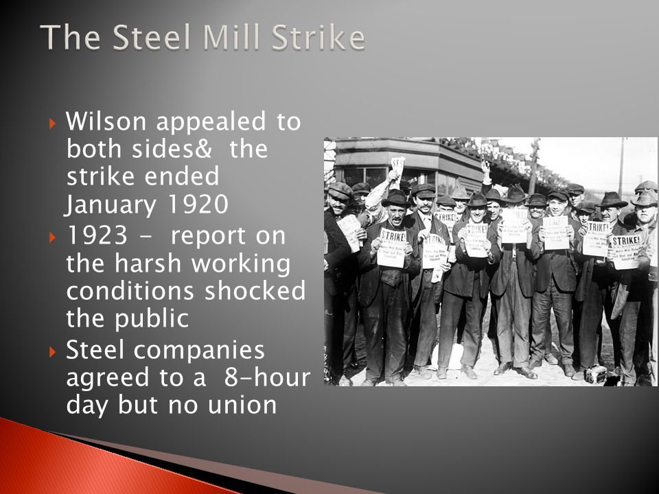 The Steel Mill Strike Wilson appealed to both sides& the strike ended January 1920.