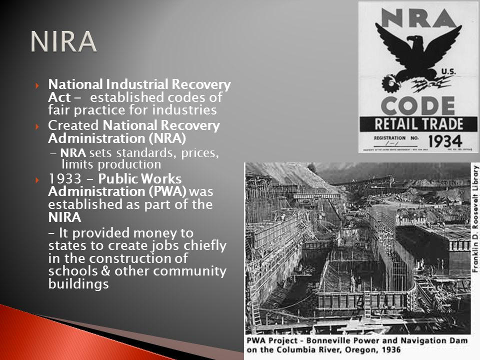 NIRA National Industrial Recovery Act - established codes of fair practice for industries. Created National Recovery Administration (NRA)