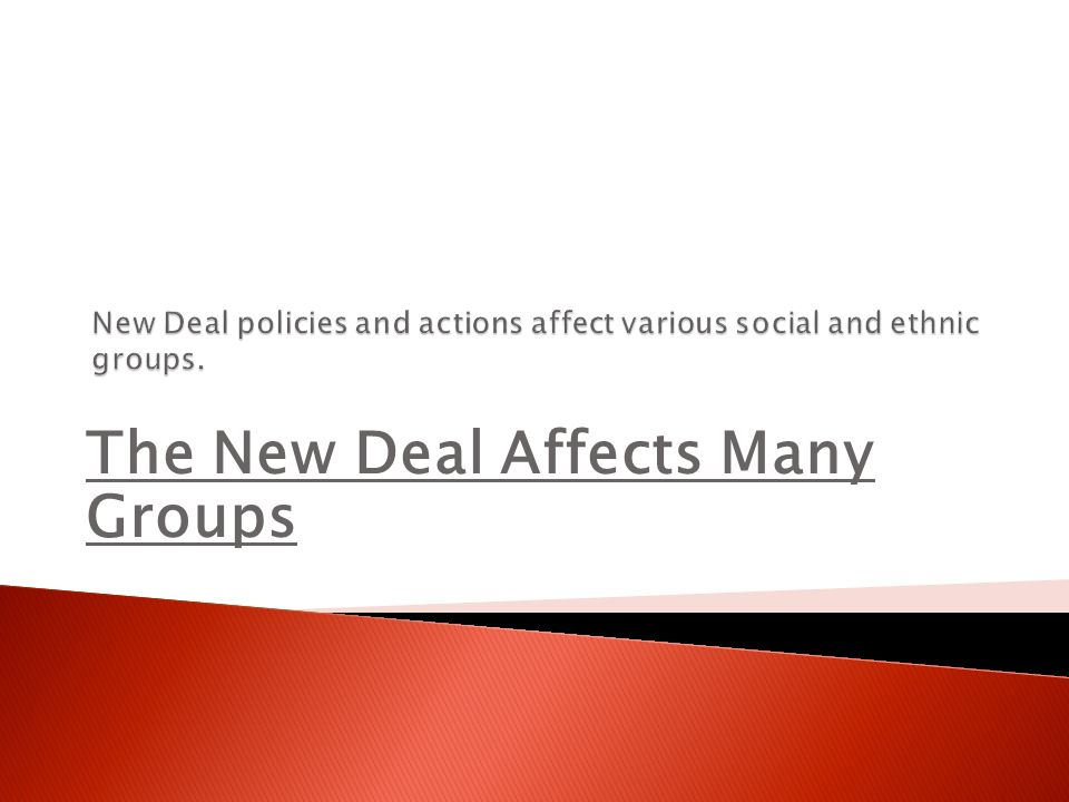 New Deal policies and actions affect various social and ethnic groups.