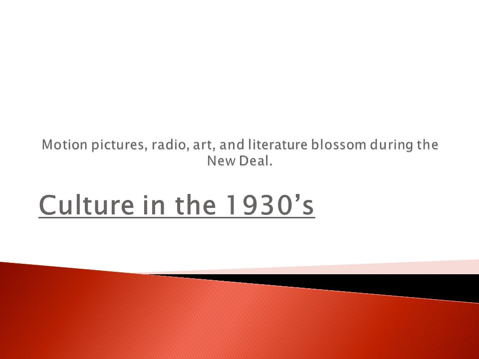 Motion pictures, radio, art, and literature blossom during the New Deal.