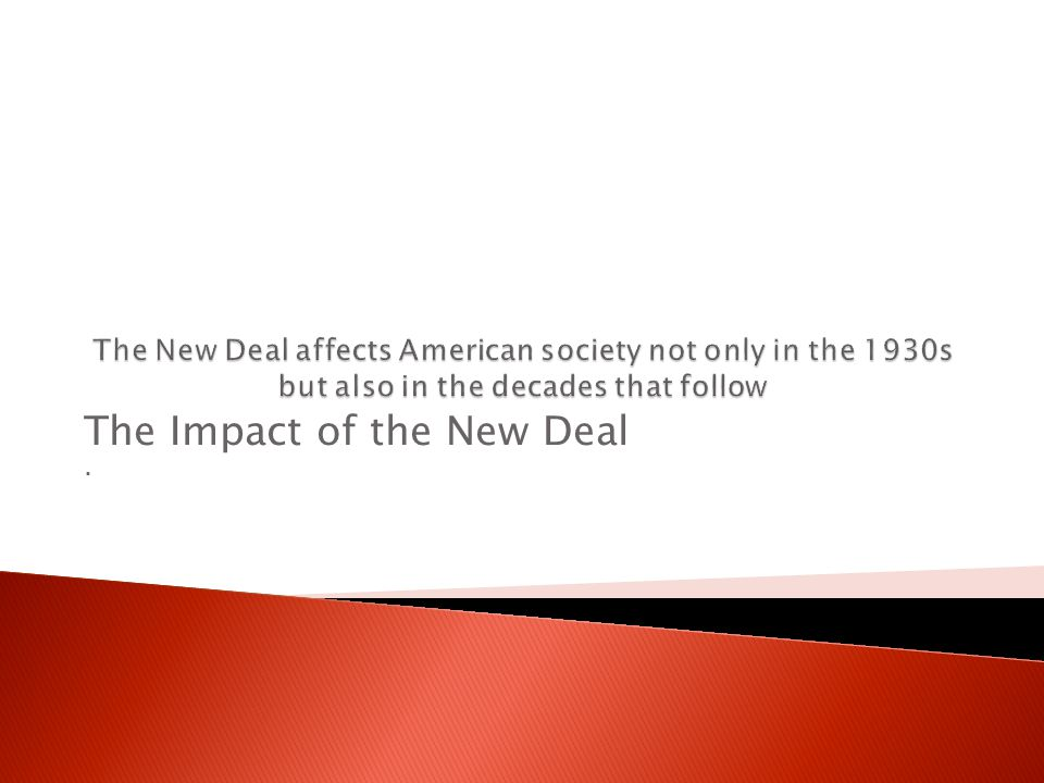 The Impact of the New Deal .