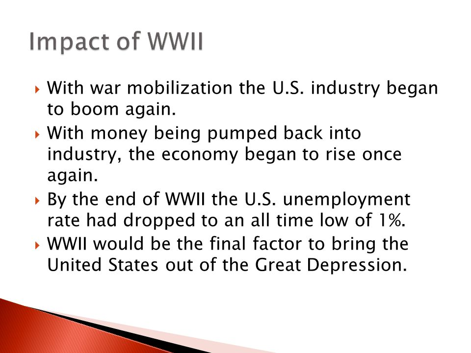 Impact of WWII With war mobilization the U.S. industry began to boom again.
