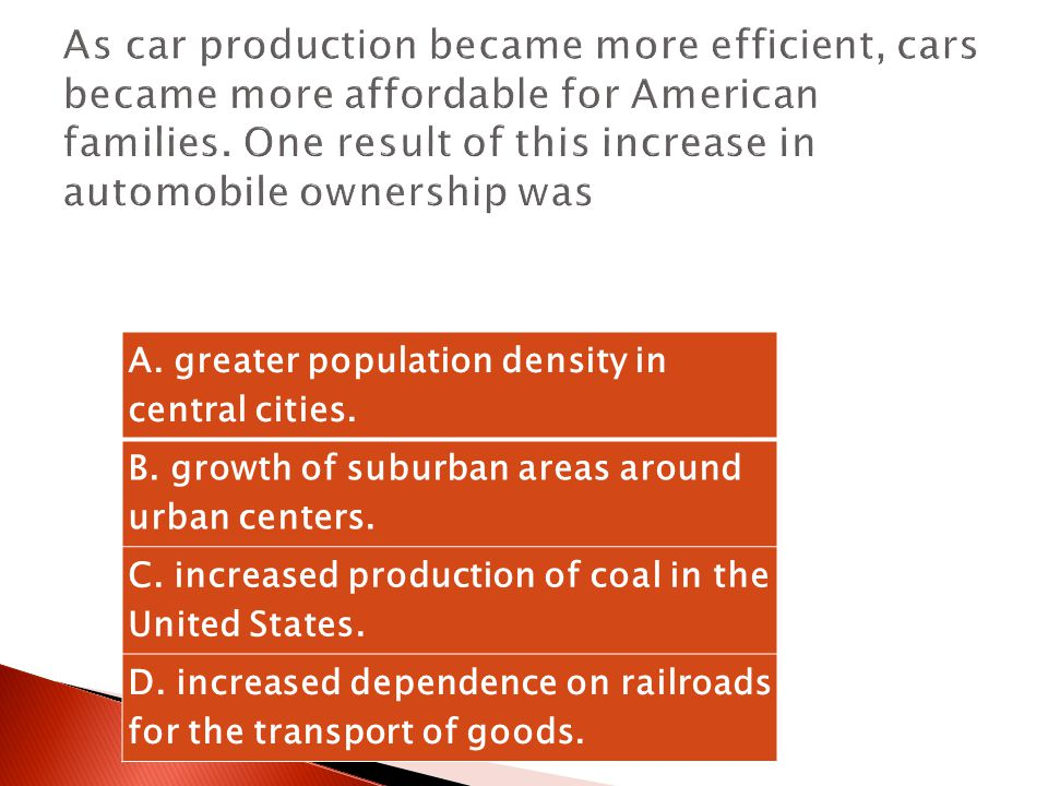 As car production became more efficient, cars became more affordable for American families. One result of this increase in automobile ownership was