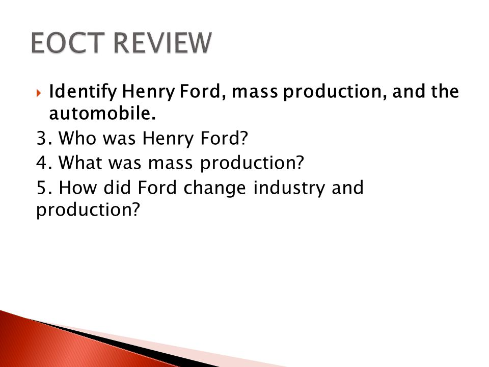 EOCT REVIEW Identify Henry Ford, mass production, and the automobile.