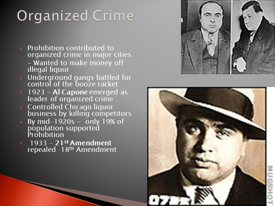 Organized Crime Prohibition contributed to organized crime in major cities. - Wanted to make money off illegal liquor.