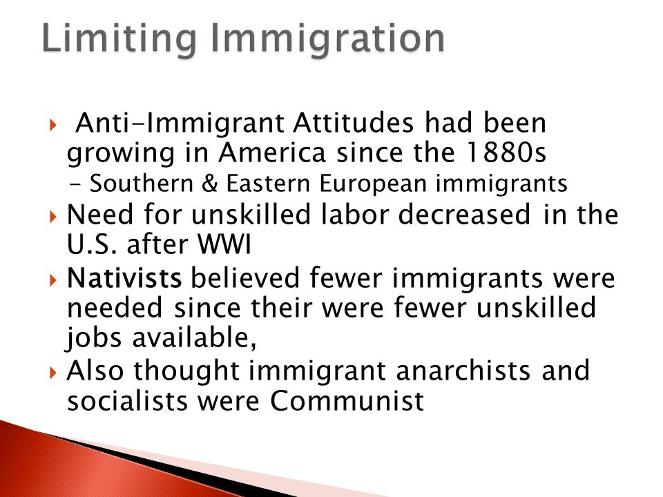 Limiting Immigration Anti-Immigrant Attitudes had been growing in America since the 1880s. - Southern & Eastern European immigrants.