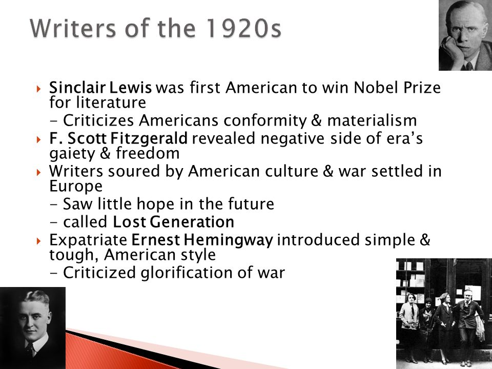 Writers of the 1920s Sinclair Lewis was first American to win Nobel Prize for literature. - Criticizes Americans conformity & materialism.