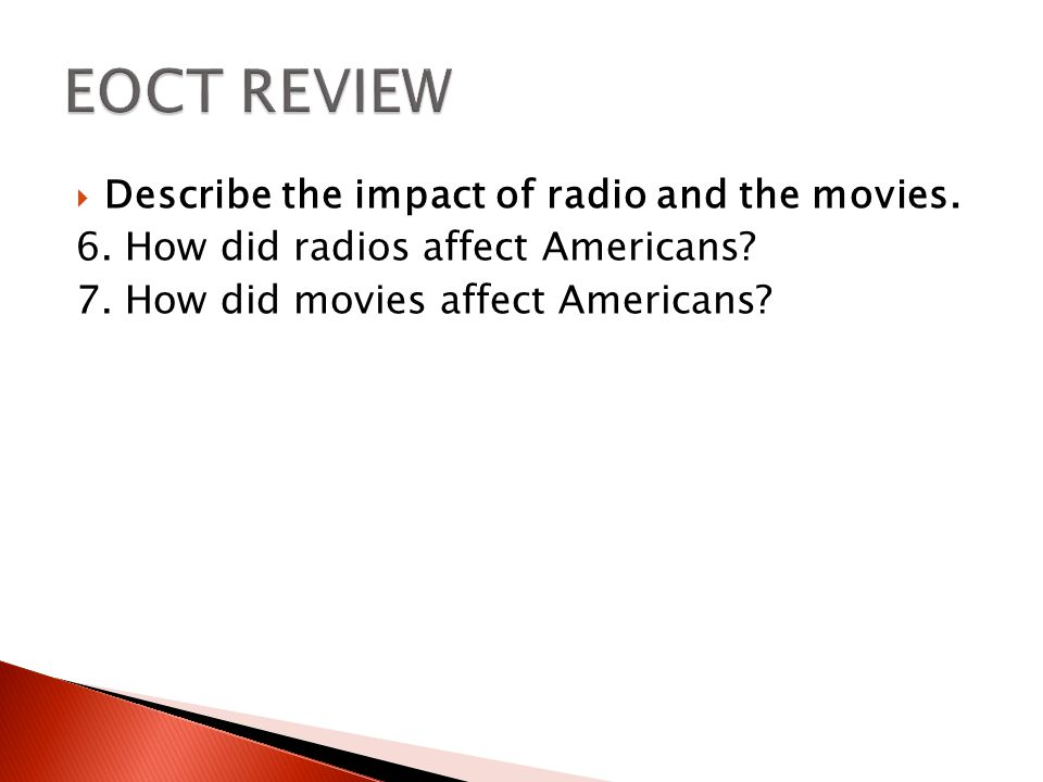 EOCT REVIEW Describe the impact of radio and the movies.