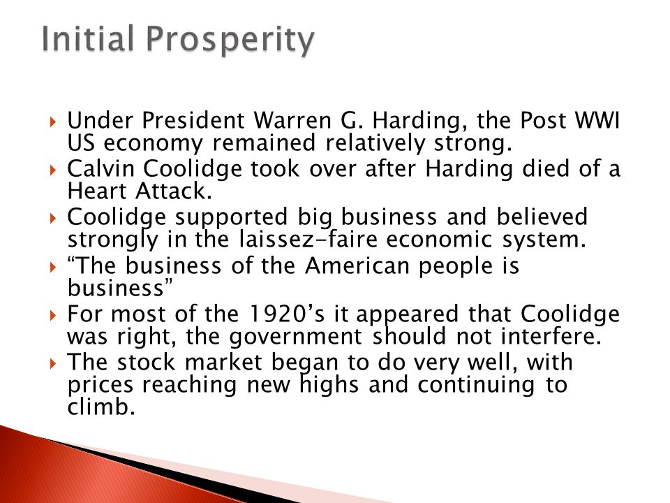 Initial Prosperity Under President Warren G. Harding, the Post WWI US economy remained relatively strong.