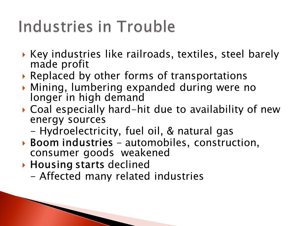 Industries in Trouble Key industries like railroads, textiles, steel barely made profit. Replaced by other forms of transportations.