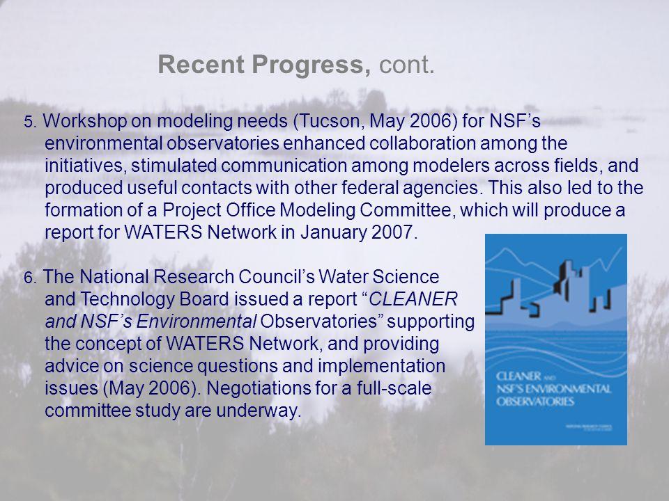 Recent Progress, cont. 5. Workshop on modeling needs (Tucson, May 2006) for NSF's. environmental observatories enhanced collaboration among the.