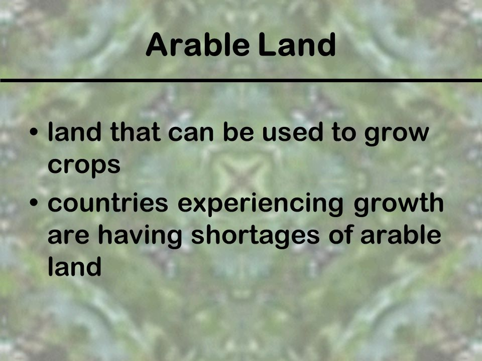 Arable Land land that can be used to grow crops