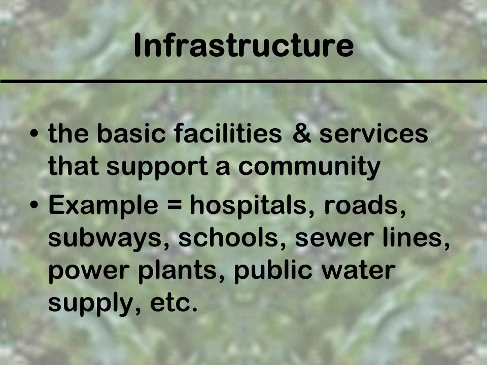 Infrastructure the basic facilities & services that support a community.