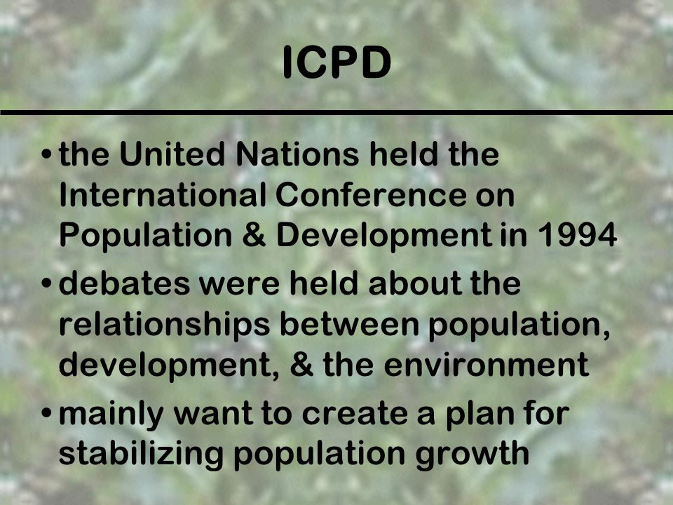 ICPD the United Nations held the International Conference on Population & Development in 1994.