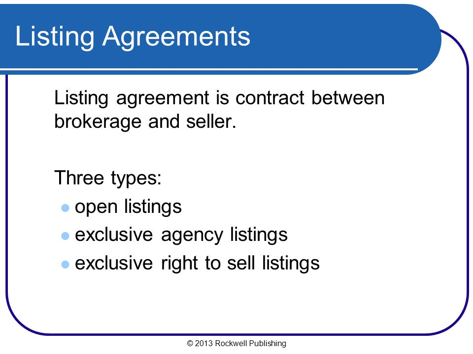 Listing Agreements Listing agreement is contract between brokerage and seller. Three types: open listings.
