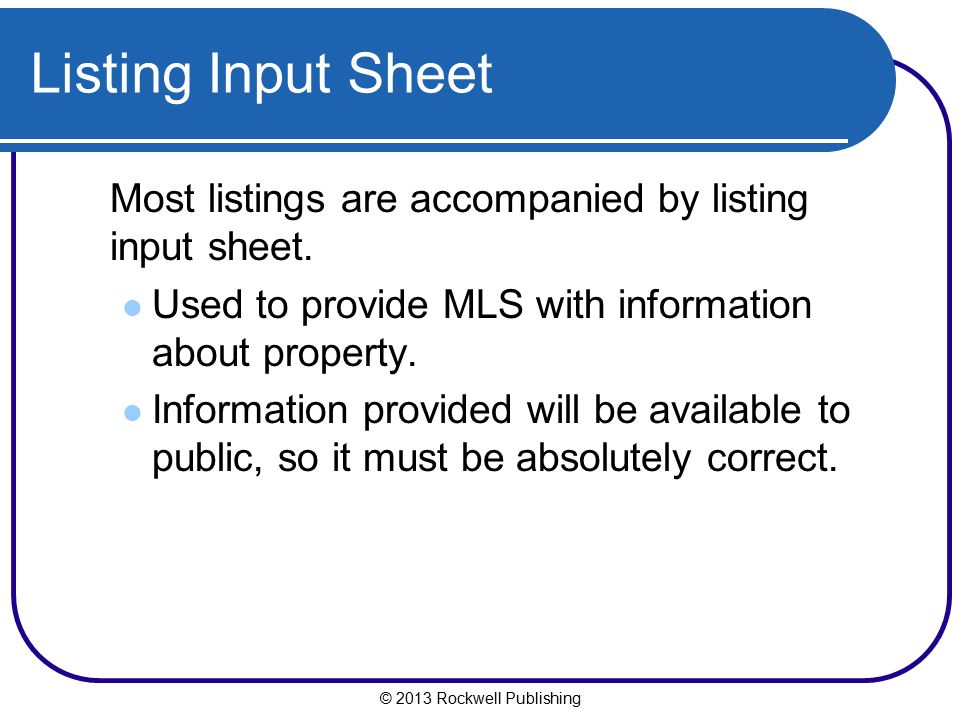 Listing Input Sheet Most listings are accompanied by listing input sheet. Used to provide MLS with information about property.