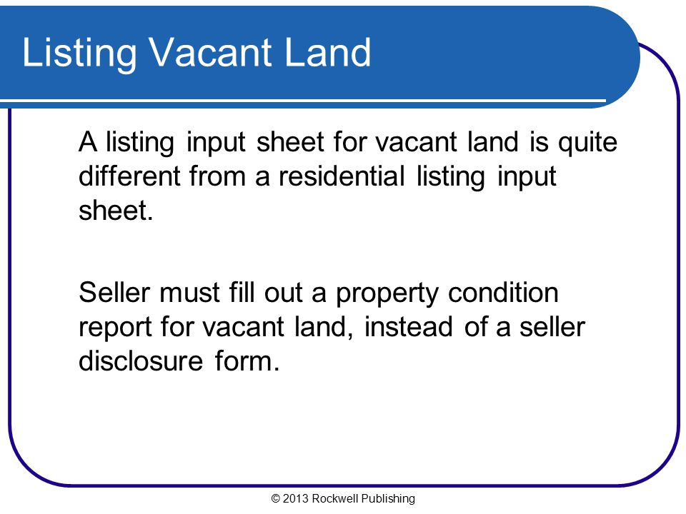 Listing Vacant Land A listing input sheet for vacant land is quite different from a residential listing input sheet.