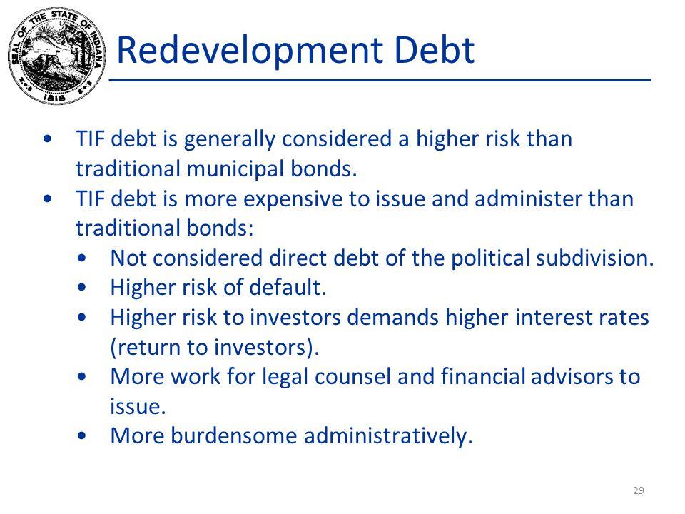 Redevelopment Debt TIF debt is generally considered a higher risk than traditional municipal bonds.