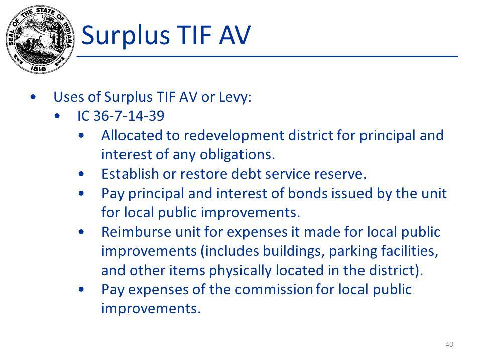 Surplus TIF AV Uses of Surplus TIF AV or Levy: IC 36-7-14-39