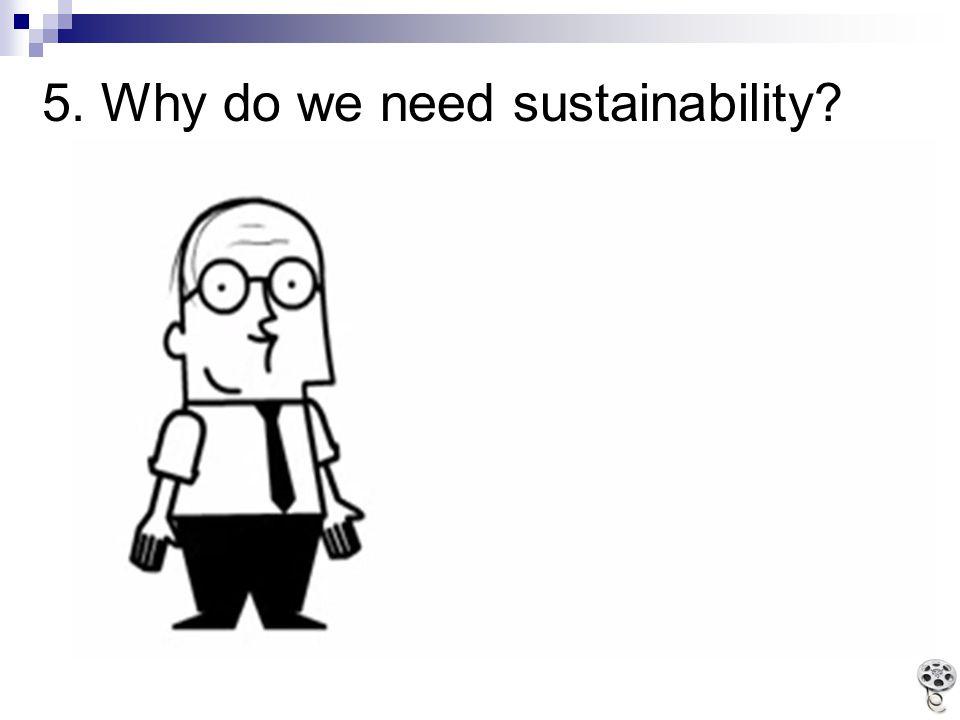 5. Why do we need sustainability