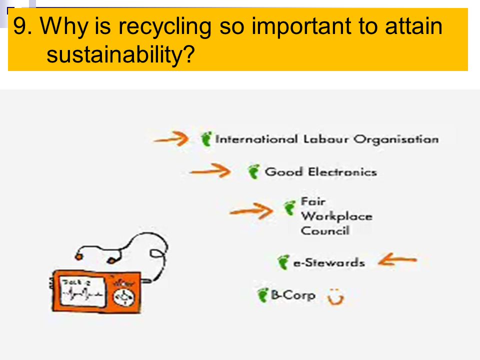 9. Why is recycling so important to attain