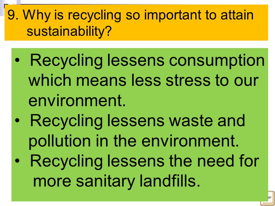 Recycling lessens consumption which means less stress to our