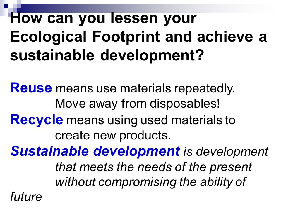 How can you lessen your Ecological Footprint and achieve a sustainable development