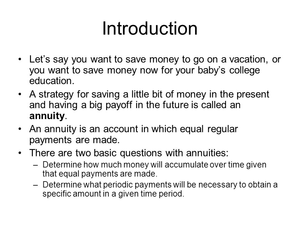 Introduction Let's say you want to save money to go on a vacation, or you want to save money now for your baby's college education.