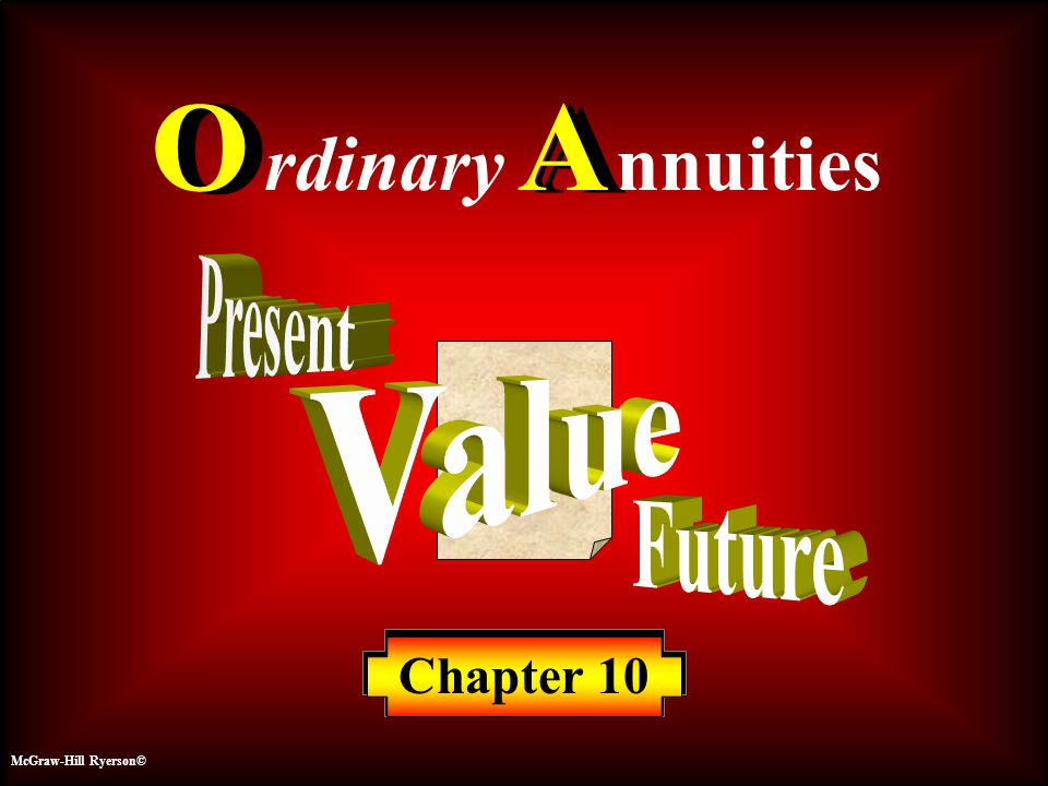 O A Ordinary Annuities Present Value Future Chapter 10