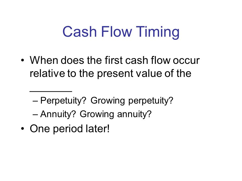 Moeller-Finance Cash Flow Timing. When does the first cash flow occur relative to the present value of the _______.