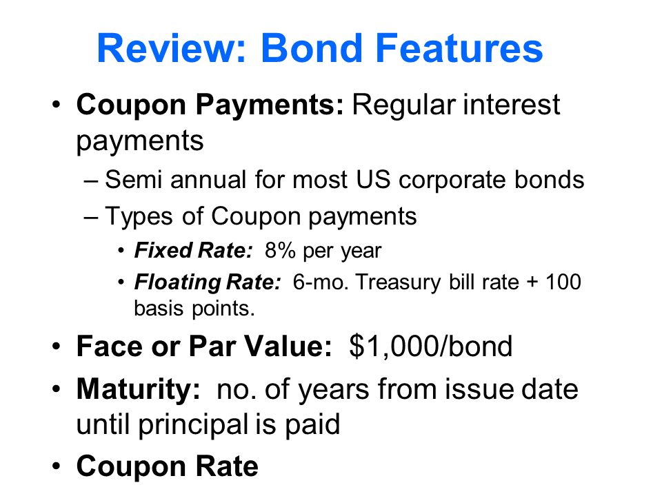 Review: Bond Features Coupon Payments: Regular interest payments